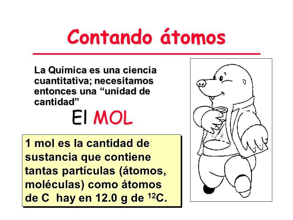 Contando átomos La Química es una ciencia cuantitativa; necesitamos entonces una unidad de cantidad
