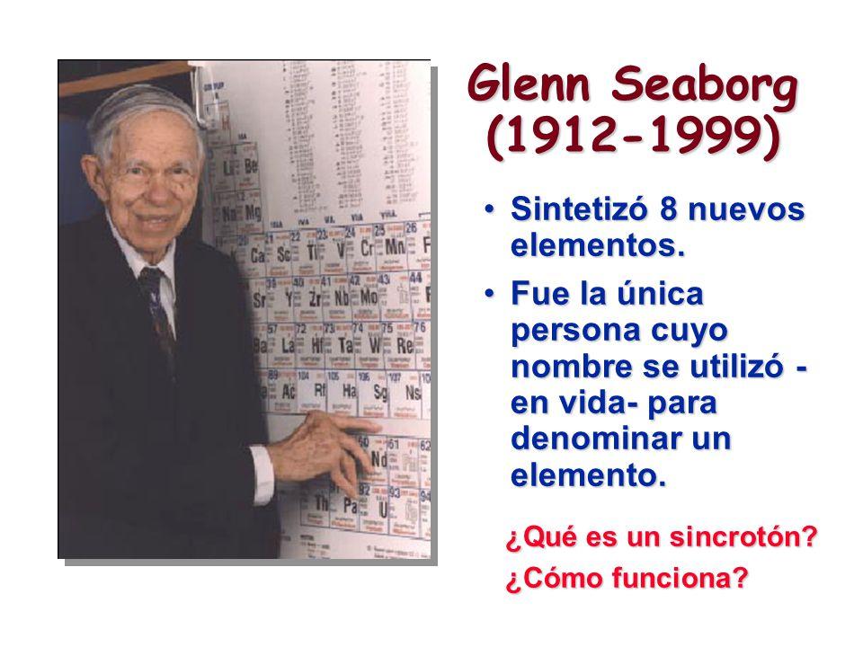 Glenn Seaborg (1912-1999) Sintetizó 8 nuevos elementos.
