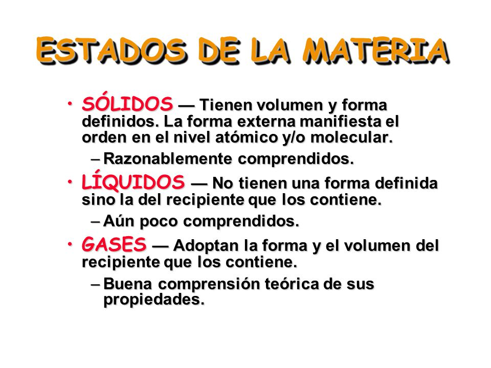 ESTADOS DE LA MATERIA SÓLIDOS — Tienen volumen y forma definidos. La forma externa manifiesta el orden en el nivel atómico y/o molecular.