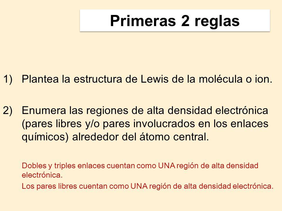 Primeras 2 reglas Plantea la estructura de Lewis de la molécula o ion.