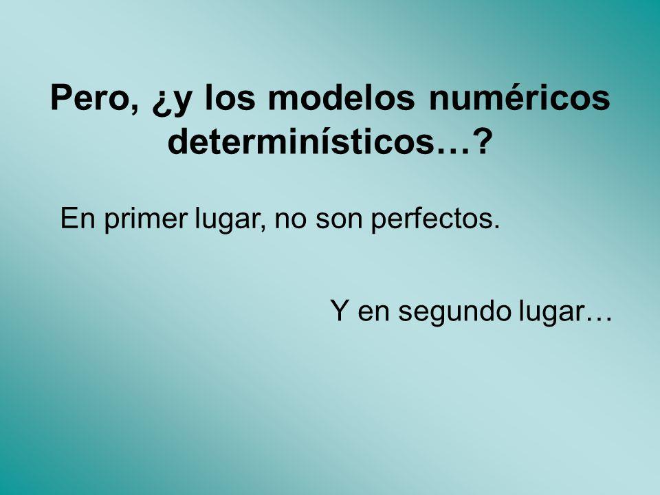 Pero, ¿y los modelos numéricos determinísticos…