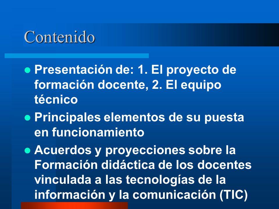 Contenido Presentación de: 1. El proyecto de formación docente, 2. El equipo técnico. Principales elementos de su puesta en funcionamiento.