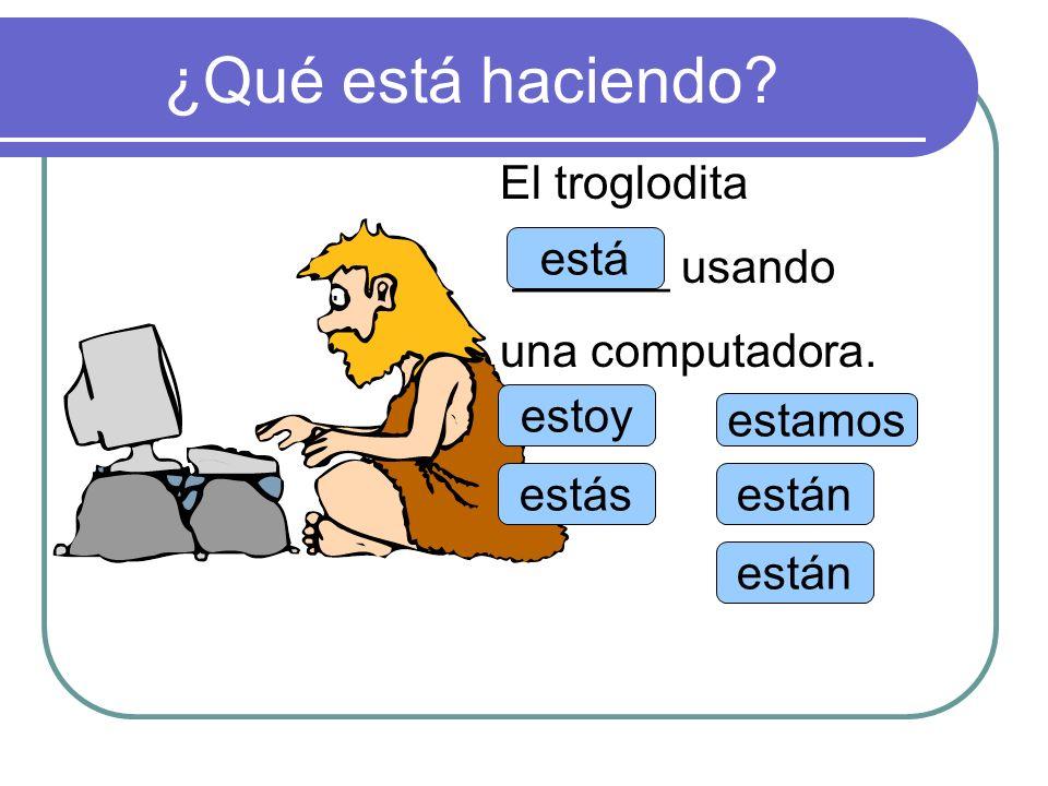 ¿Qué está haciendo El troglodita ______ usando una computadora. está