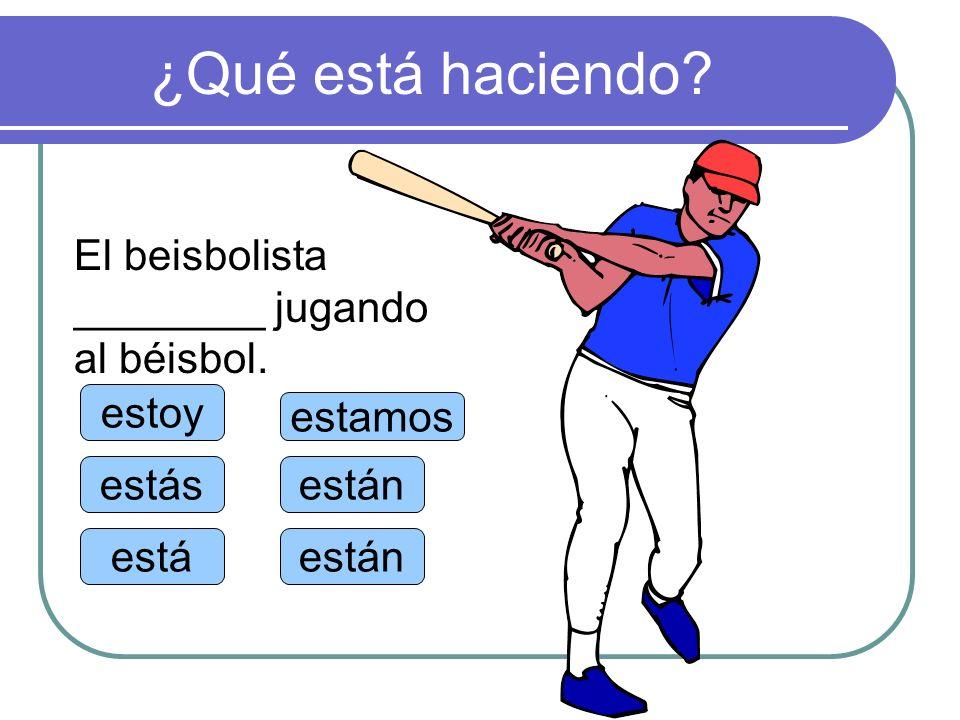 ¿Qué está haciendo El beisbolista ________ jugando al béisbol. estoy
