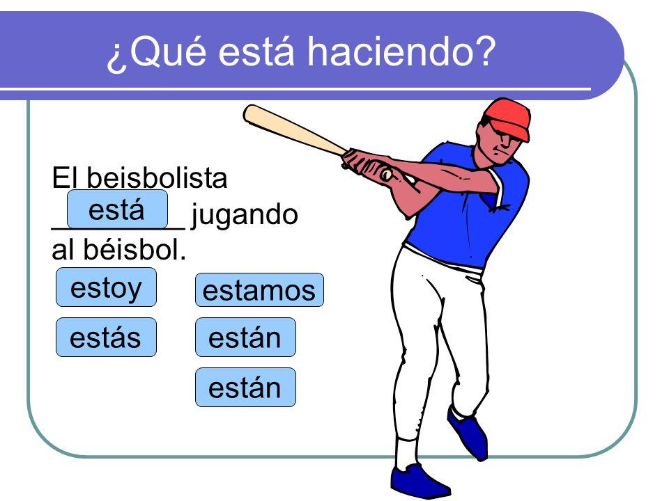 ¿Qué está haciendo El beisbolista ________ jugando al béisbol. está