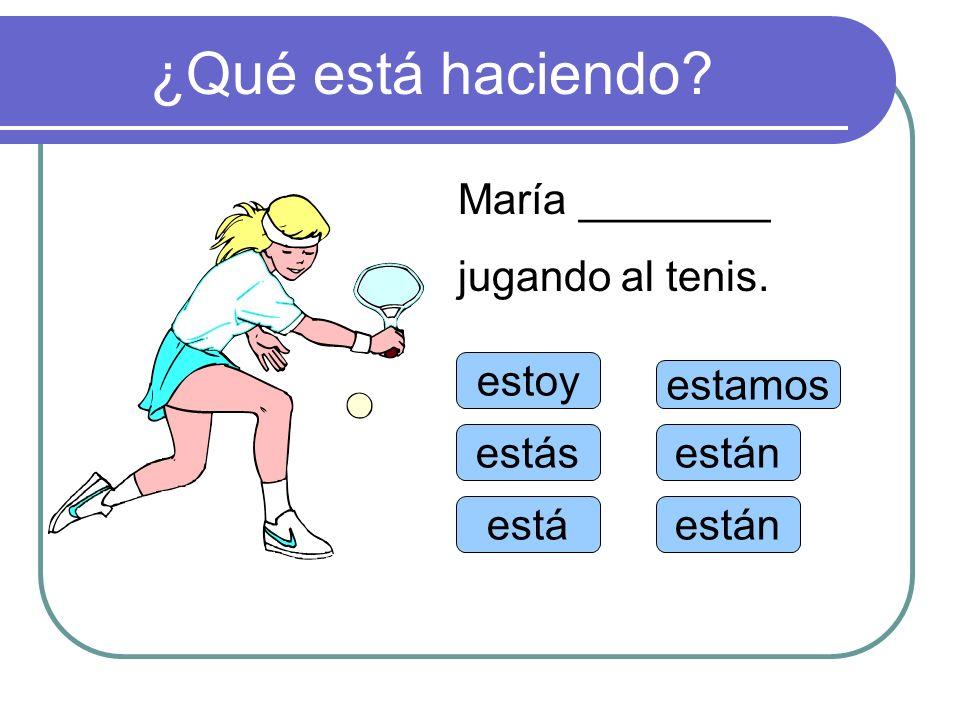 ¿Qué está haciendo María ________ jugando al tenis. estoy estamos