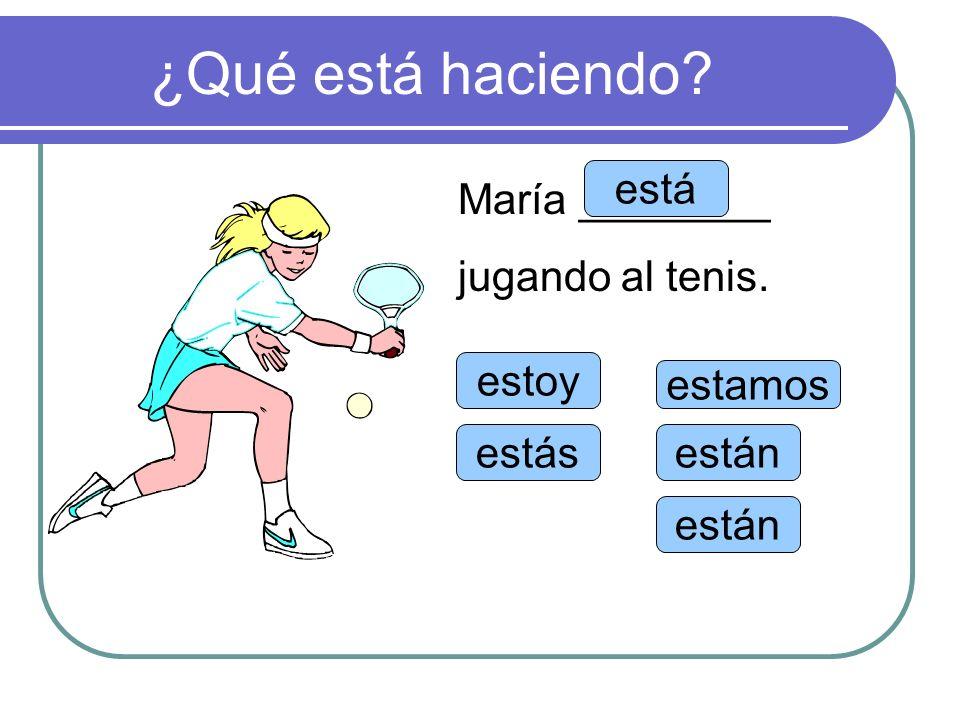 ¿Qué está haciendo está María ________ jugando al tenis. estoy