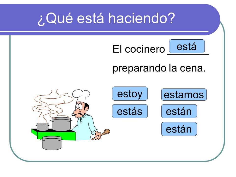 ¿Qué está haciendo está El cocinero _______ preparando la cena. estoy