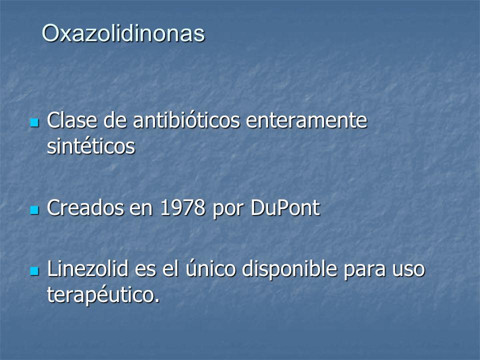 Oxazolidinonas Clase de antibióticos enteramente sintéticos