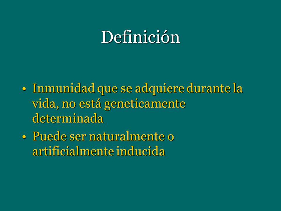 Definición Inmunidad que se adquiere durante la vida, no está geneticamente determinada.