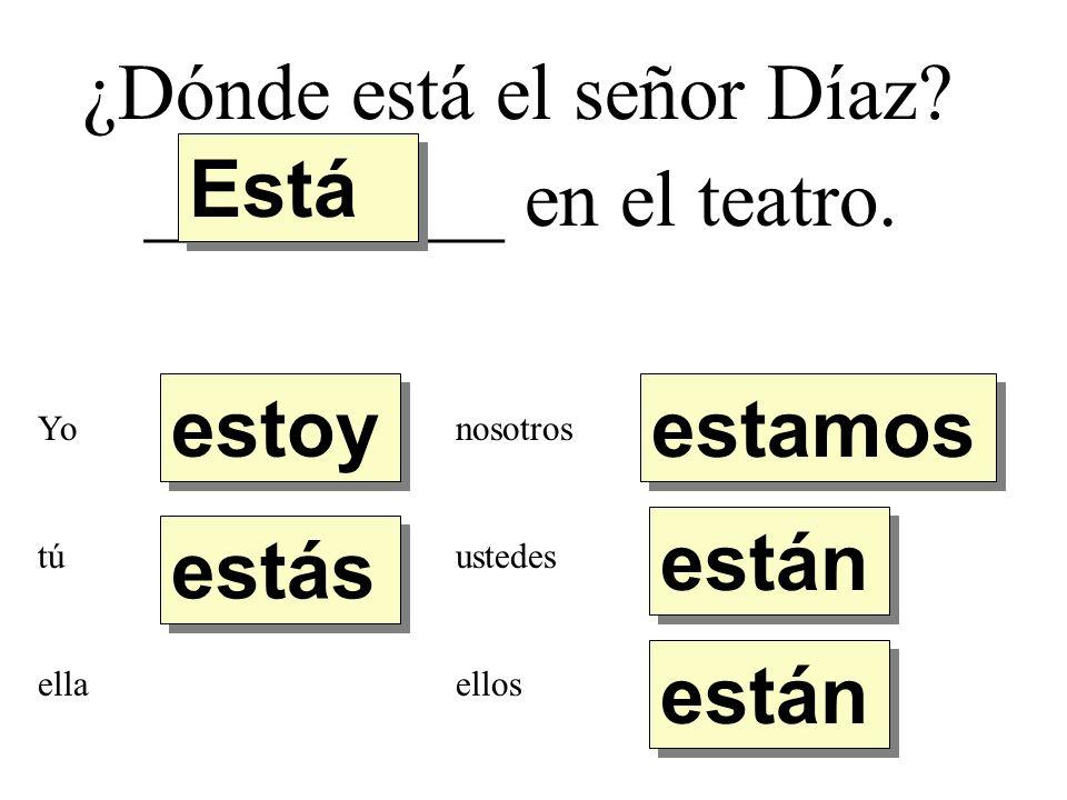 ¿Dónde está el señor Díaz Está _________ en el teatro.