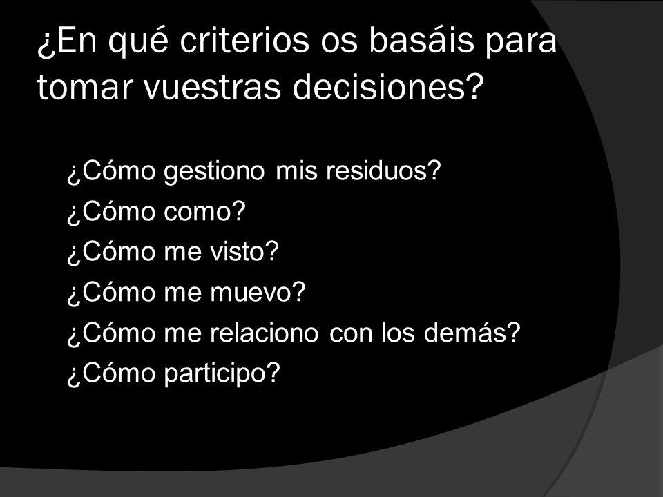 ¿En qué criterios os basáis para tomar vuestras decisiones
