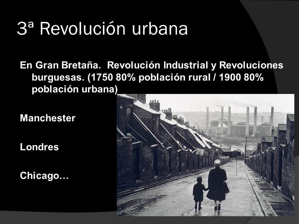 3ª Revolución urbanaEn Gran Bretaña. Revolución Industrial y Revoluciones burguesas. (1750 80% población rural / 1900 80% población urbana)