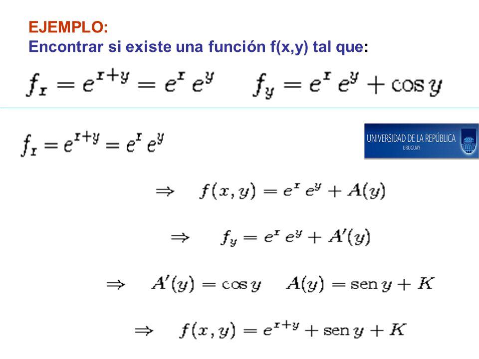 EJEMPLO: Encontrar si existe una función f(x,y) tal que: