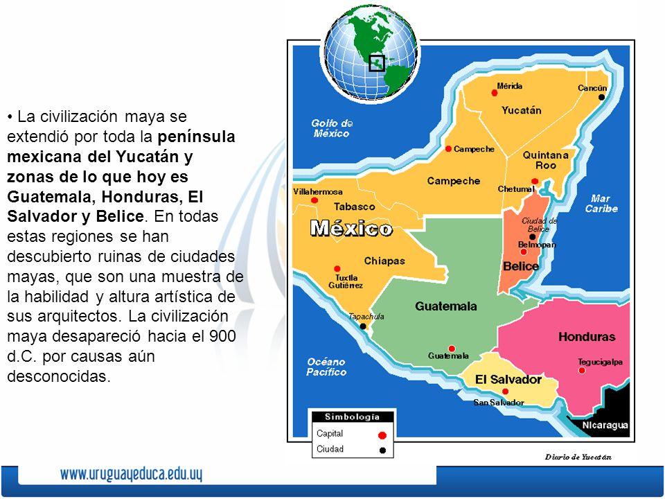 • La civilización maya se extendió por toda la península mexicana del Yucatán y zonas de lo que hoy es Guatemala, Honduras, El Salvador y Belice.
