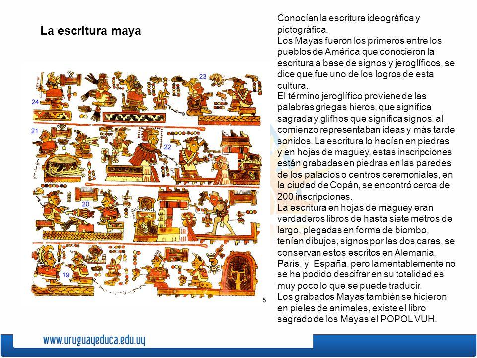 La escritura maya Conocían la escritura ideográfica y pictográfica.