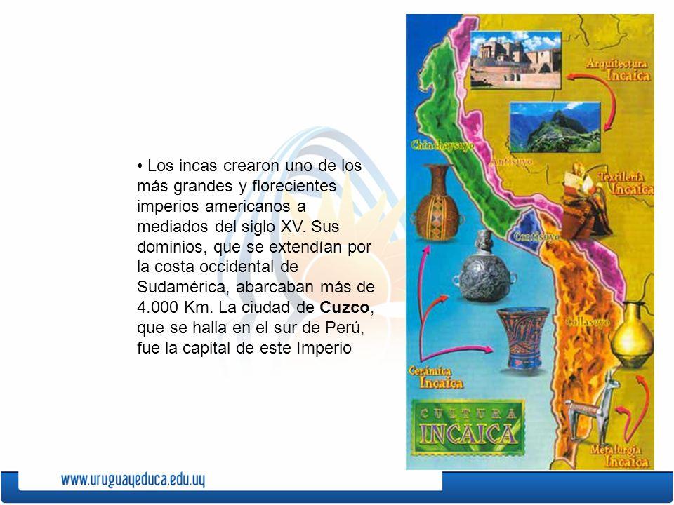 • Los incas crearon uno de los más grandes y florecientes imperios americanos a mediados del siglo XV.
