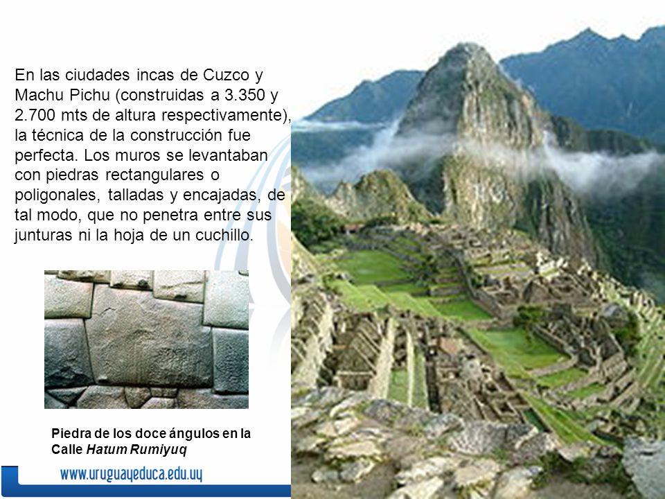 En las ciudades incas de Cuzco y Machu Pichu (construidas a 3. 350 y 2