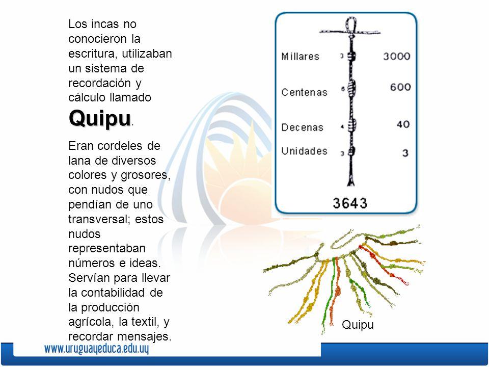 Los incas no conocieron la escritura, utilizaban un sistema de recordación y cálculo llamado Quipu.