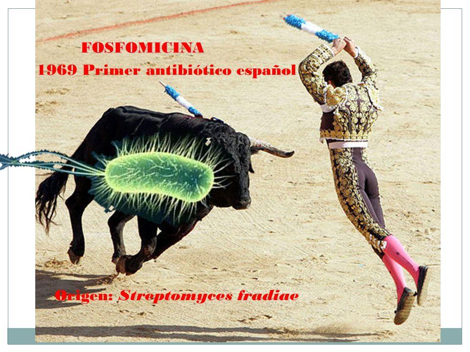 FOSFOMICINA 1969 Primer antibiótico español Origen: Streptomyces fradiae