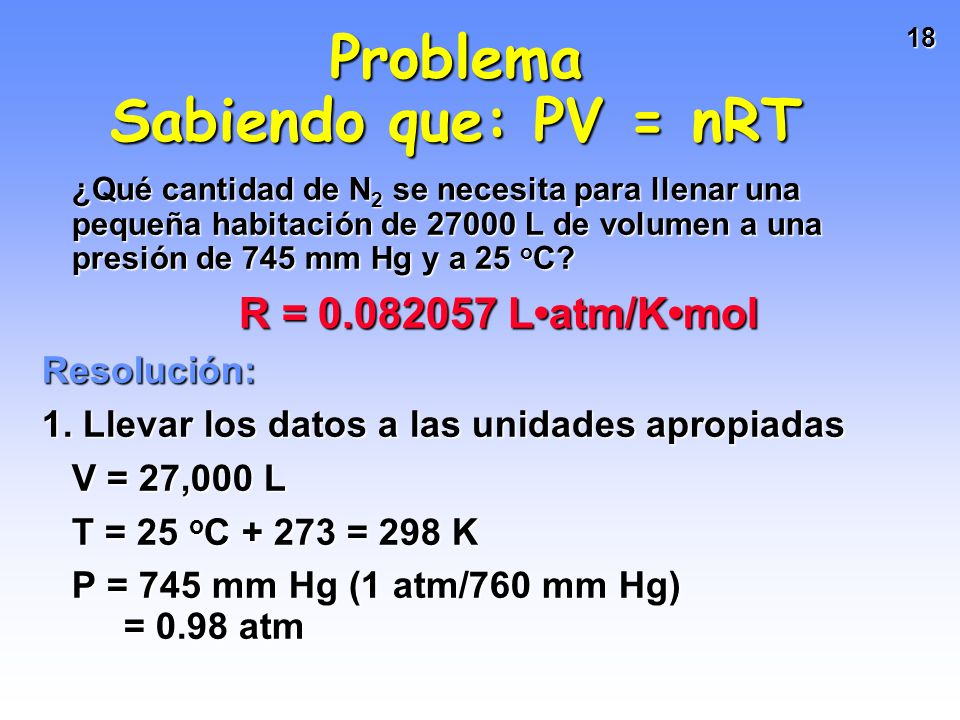 Problema Sabiendo que: PV = nRT