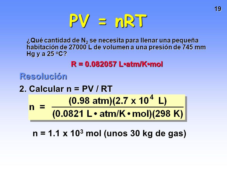 PV = nRT Resolución 2. Calcular n = PV / RT