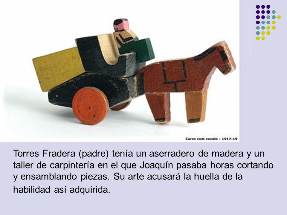 Torres Fradera (padre) tenía un aserradero de madera y un taller de carpintería en el que Joaquín pasaba horas cortando y ensamblando piezas.