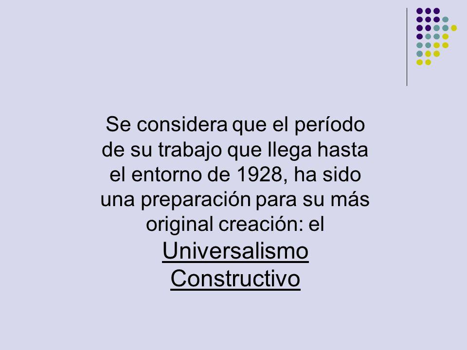 Se considera que el período de su trabajo que llega hasta el entorno de 1928, ha sido una preparación para su más original creación: el Universalismo Constructivo