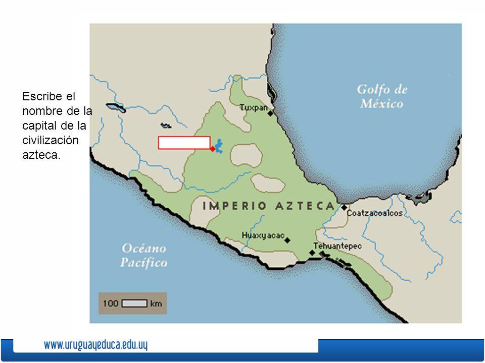Escribe el nombre de la capital de la civilización azteca.