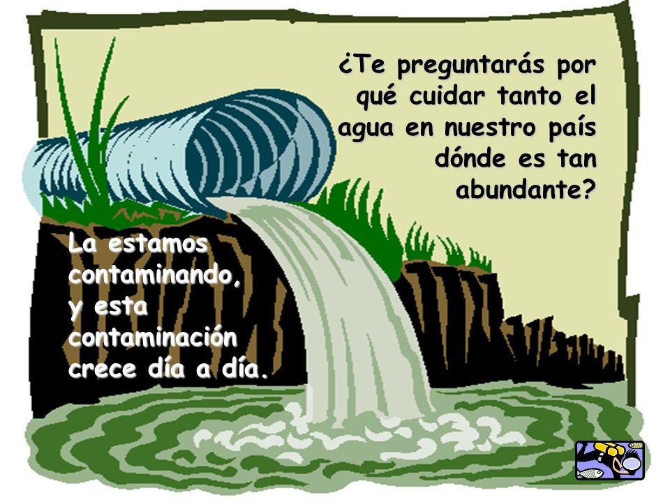 ¿Te preguntarás por qué cuidar tanto el agua en nuestro país dónde es tan abundante