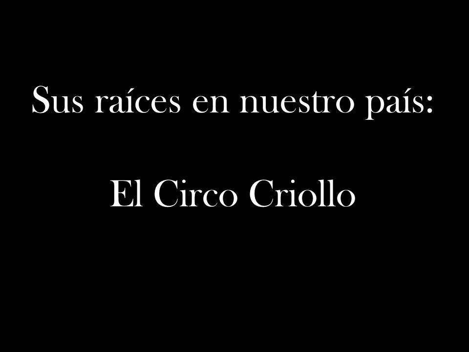 Sus raíces en nuestro país: El Circo Criollo