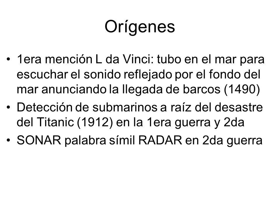 Orígenes 1era mención L da Vinci: tubo en el mar para escuchar el sonido reflejado por el fondo del mar anunciando la llegada de barcos (1490)