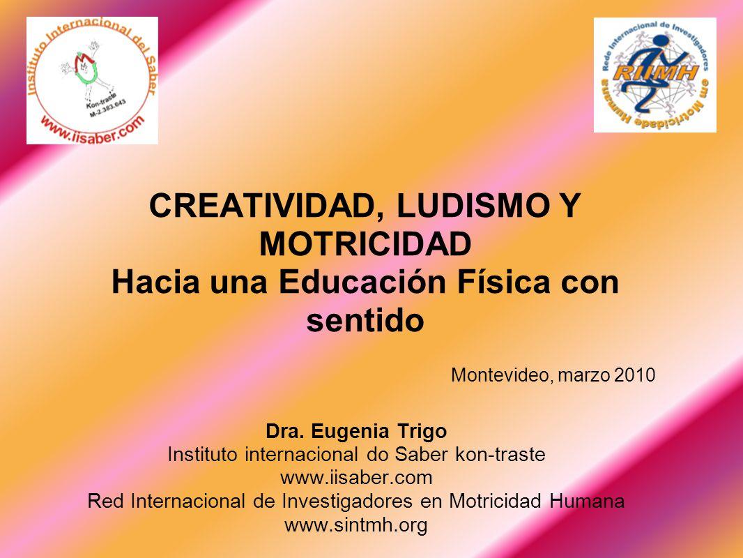 CREATIVIDAD, LUDISMO Y MOTRICIDAD Hacia una Educación Física con sentido