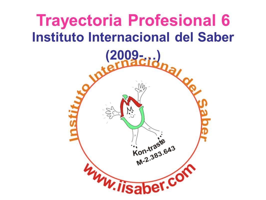 Trayectoria Profesional 6 Instituto Internacional del Saber (2009-…)