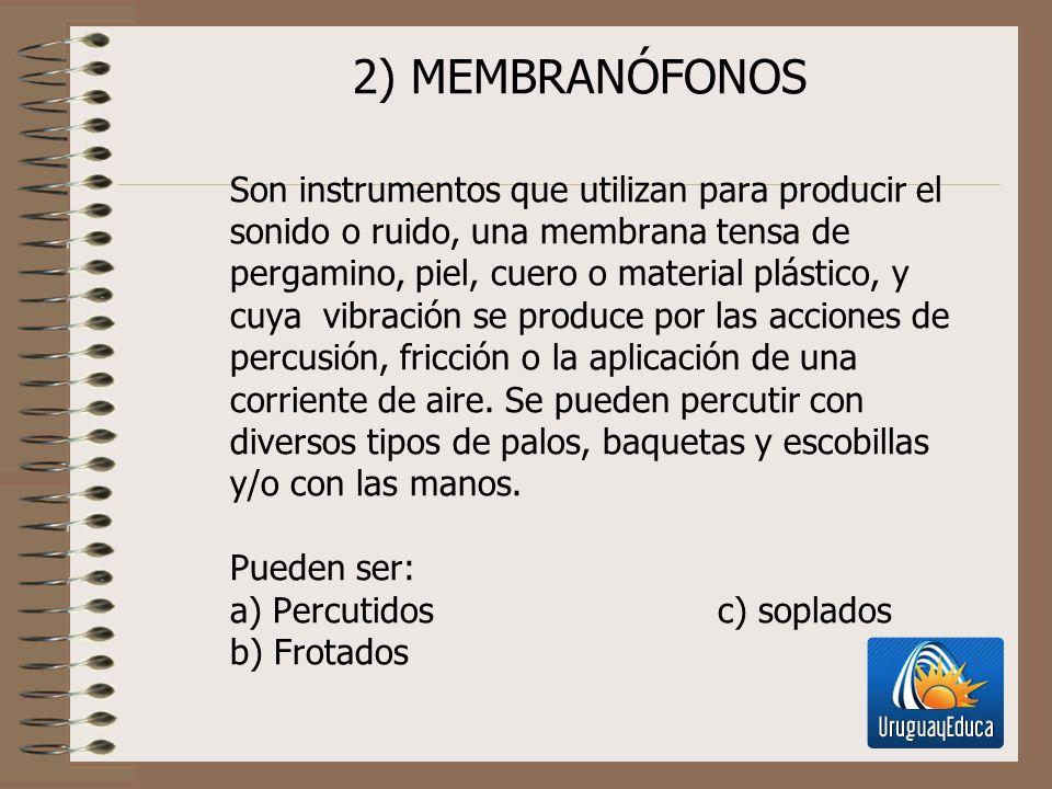 2) MEMBRANÓFONOS Son instrumentos que utilizan para producir el sonido o ruido, una membrana tensa de pergamino, piel, cuero o material plástico, y cuya vibración se produce por las acciones de percusión, fricción o la aplicación de una corriente de aire.