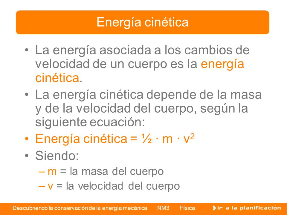 Energía cinética = ½ · m · v2 Siendo: