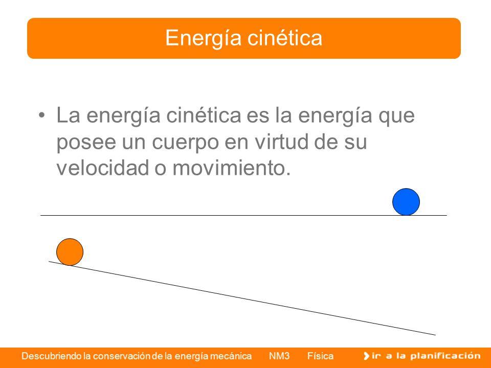 Energía cinética La energía cinética es la energía que posee un cuerpo en virtud de su velocidad o movimiento.