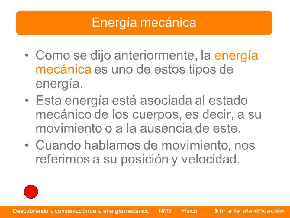 Energía mecánica Como se dijo anteriormente, la energía mecánica es uno de estos tipos de energía.