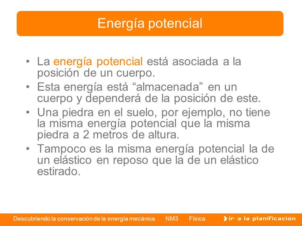 Energía potencial La energía potencial está asociada a la posición de un cuerpo.