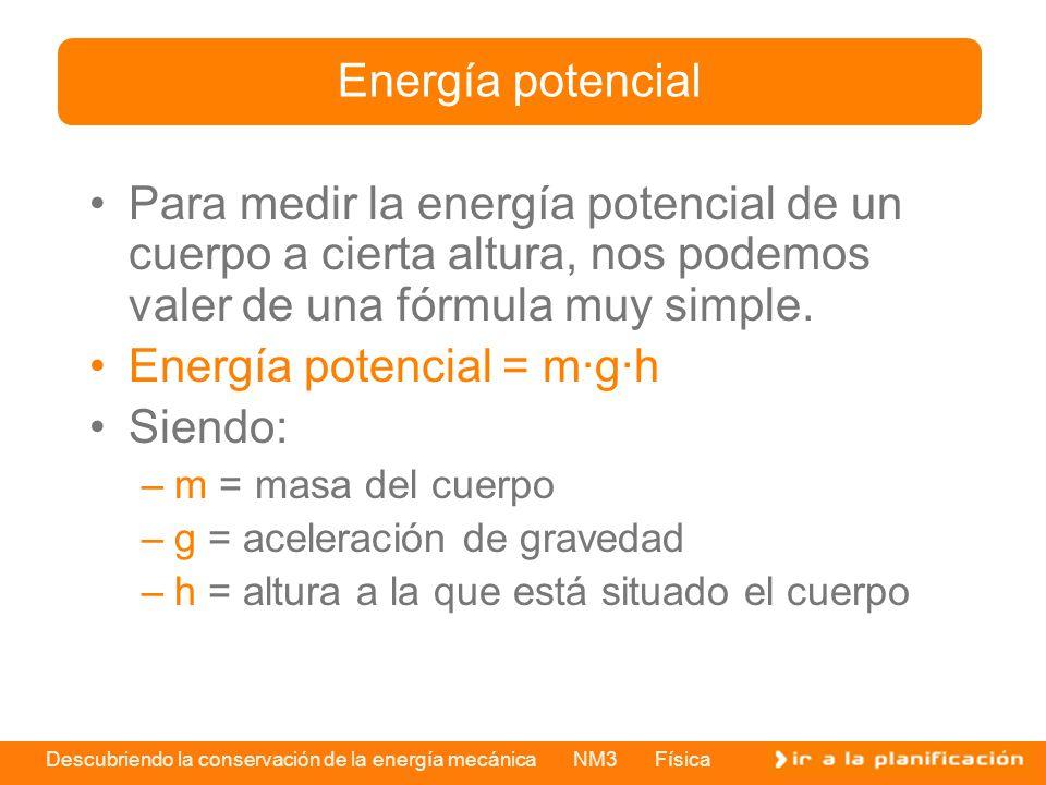 Energía potencial = m·g·h Siendo: