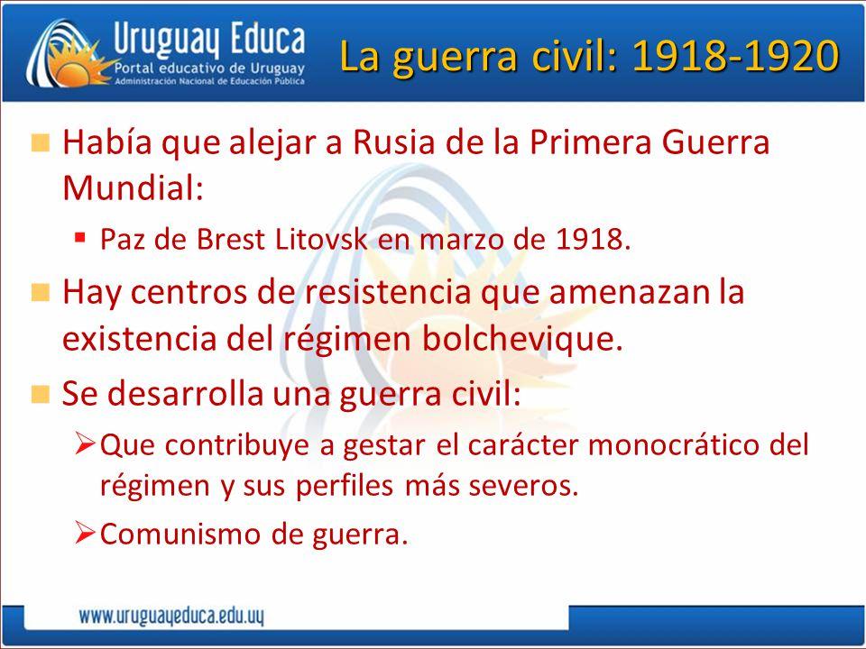 La guerra civil: 1918-1920 Había que alejar a Rusia de la Primera Guerra Mundial: Paz de Brest Litovsk en marzo de 1918.