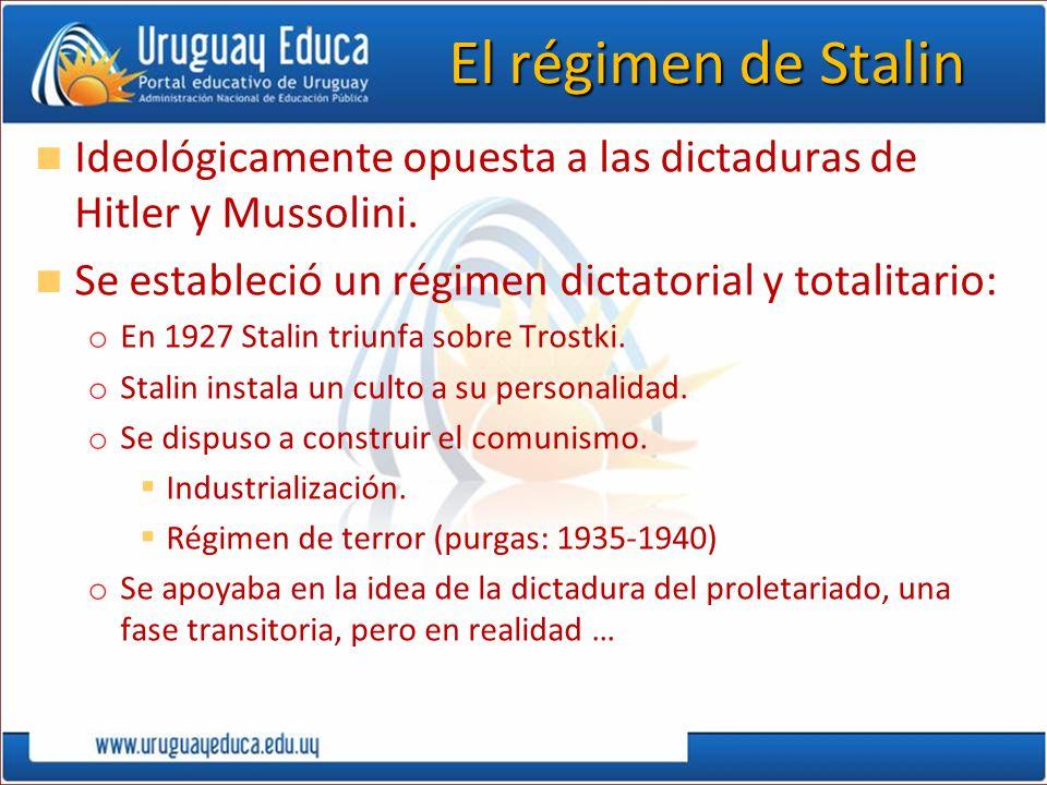 El régimen de Stalin Ideológicamente opuesta a las dictaduras de Hitler y Mussolini. Se estableció un régimen dictatorial y totalitario: