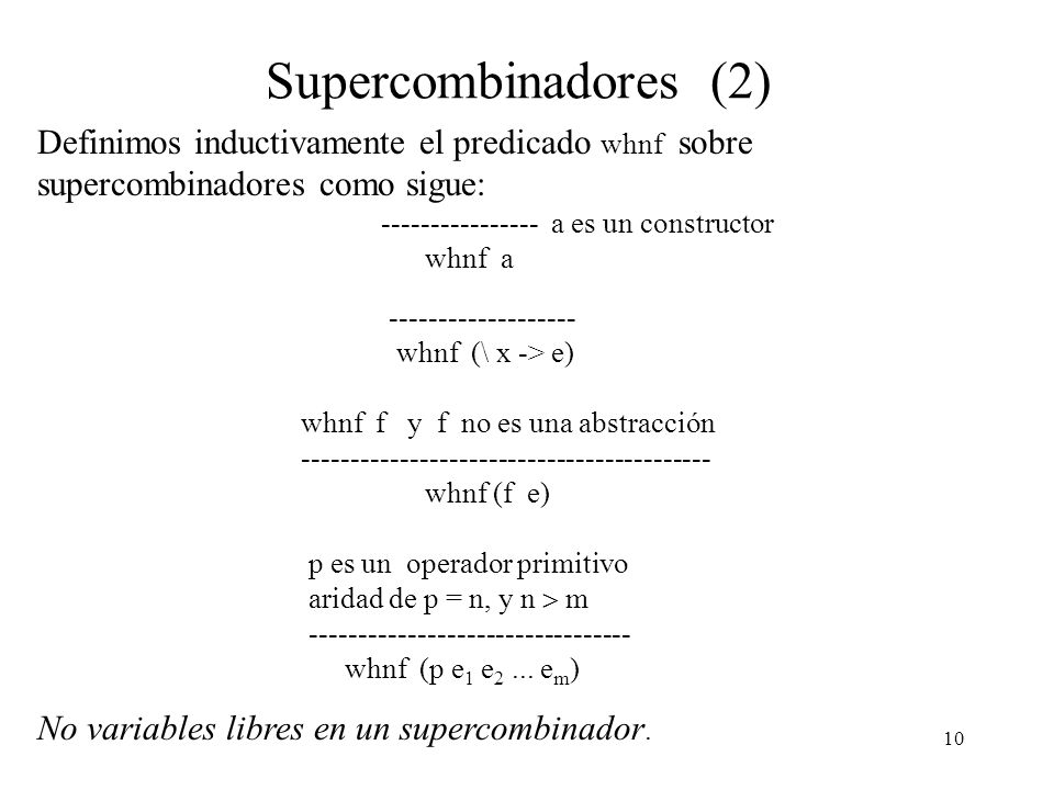 Supercombinadores (2) Definimos inductivamente el predicado whnf sobre supercombinadores como sigue: