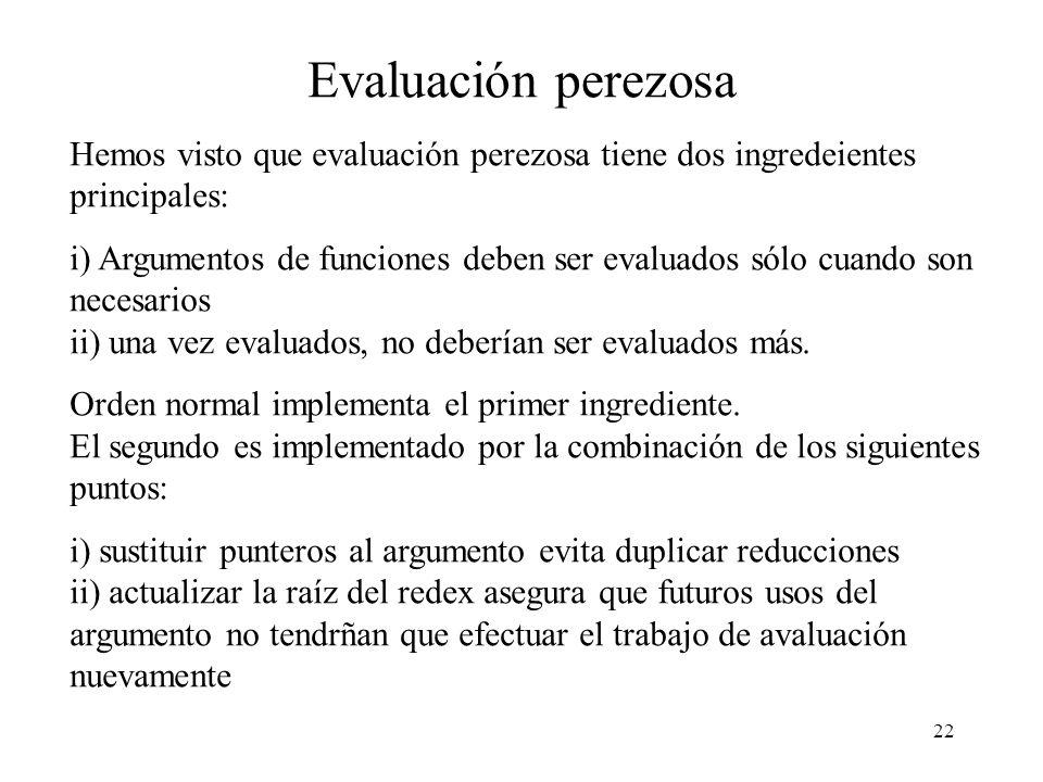 Evaluación perezosa Hemos visto que evaluación perezosa tiene dos ingredeientes principales: