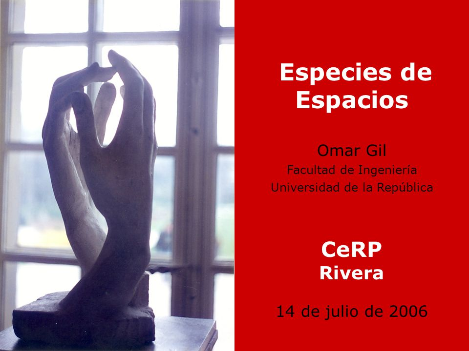 Especies de Espacios CeRP Rivera Omar Gil 14 de julio de 2006