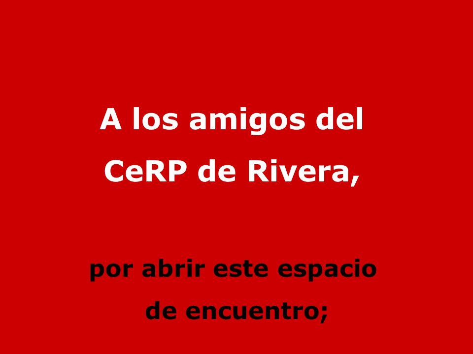 A los amigos del CeRP de Rivera,
