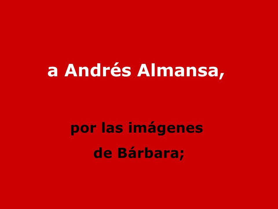 a Andrés Almansa, por las imágenes de Bárbara;