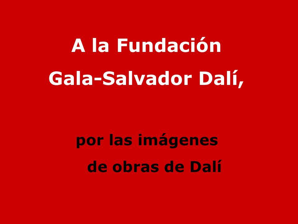 A la Fundación Gala-Salvador Dalí,