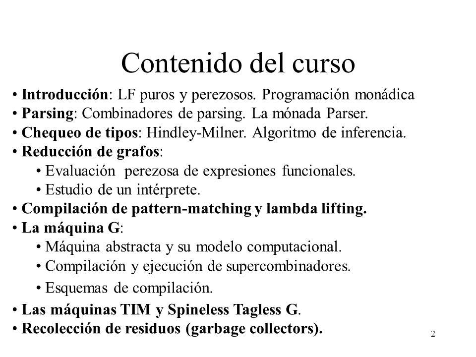 Contenido del curso Introducción: LF puros y perezosos. Programación monádica. Parsing: Combinadores de parsing. La mónada Parser.