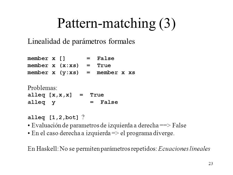 Pattern-matching (3) Linealidad de parámetros formales Problemas: